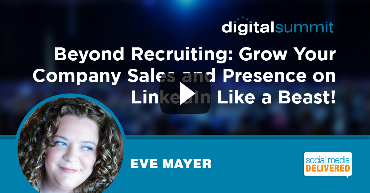 Beyond Recruiting: Grow Your Company Sales and Presence on LinkedIn Like a Beast! – Eve Mayer
