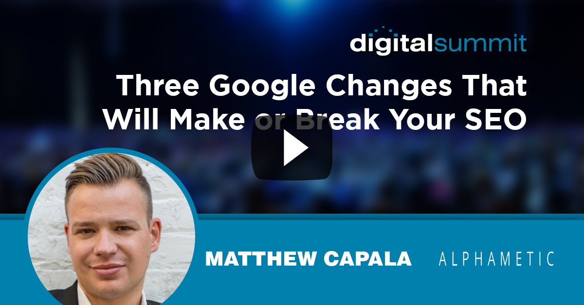 Three Google Changes That Will Make or Break Your SEO – Matthew Capala