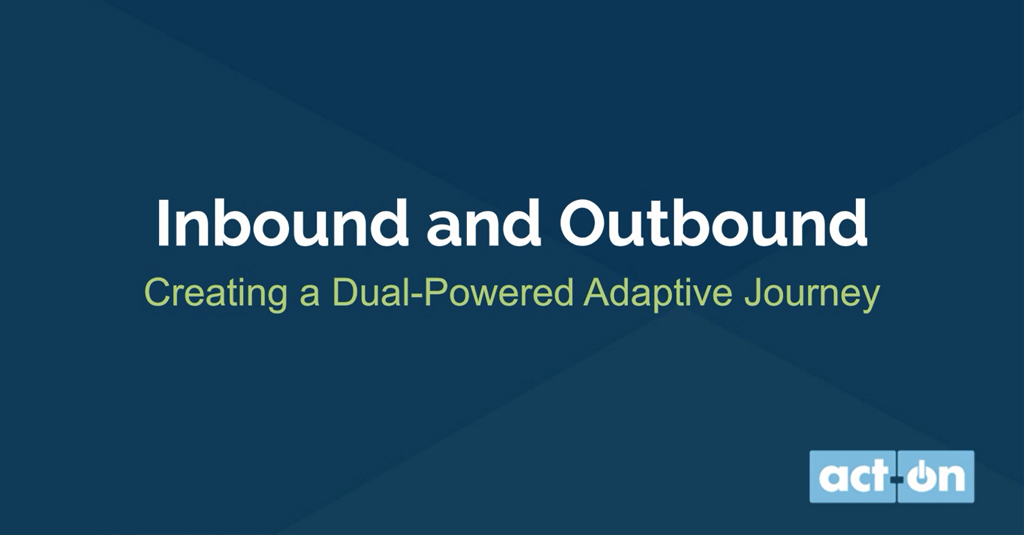 Inbound and Outbound – Creating a Dual-Powered Adaptive Journey