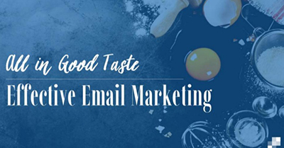 All in Good Taste: Effective Email Marketing