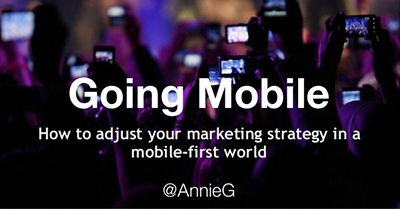 Going Mobile: Adjust Your Marketing Strategy to Fit in a Mobile-First World