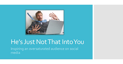 He's Just Not That Into You: Inspiring an Oversaturated Audience