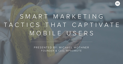 Smart Marketing Tactics That Captivate Mobile Users