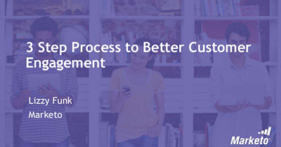 A Three Step Process to Better Customer Engagement