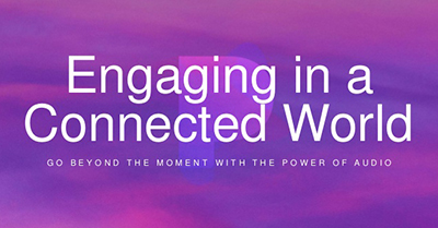 Engaging in a Connected World with the Power of Audio