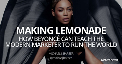 Making Lemonade: Traits Beyoncé Can Teach the Modern Marketer to Run the World