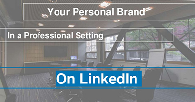 Your Personal Brand in a Professional Setting on LinkedIn