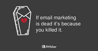 If Email Marketing is Dead it's Because You Killed It
