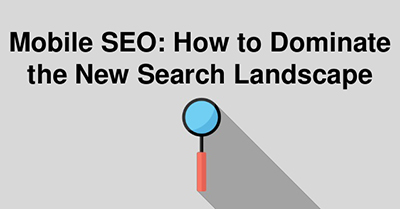 Mobile SEO: How to Dominate The New Search Landscape