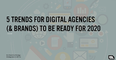 5 Trends for Digital Agencies (and Brands) to be Ready for in 2020