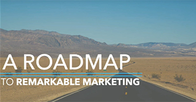 A Roadmap to Remarkable Marketing