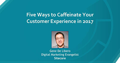 Five Ways to Caffeinate Your Customer Experience in 2017