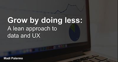 Grow By Doing Less: A Lean Approach to Data and UX