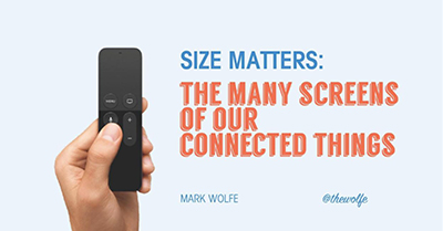 Size Matters: The Many Screens of Our Connected Things
