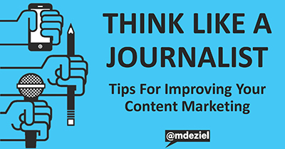 Think Like A Journalist: Tips For Improving Your Content Marketing