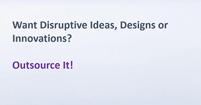 Want Disruptive Ideas, Designs or Innovations? Outsource It!