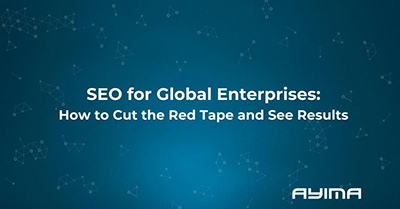 SEO for Global Enterprises: Cut the Red Tape and See Results