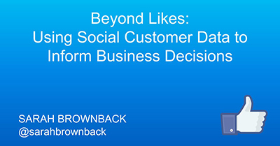 Beyond Likes: Using Social Customer Data to Inform Business Decisions