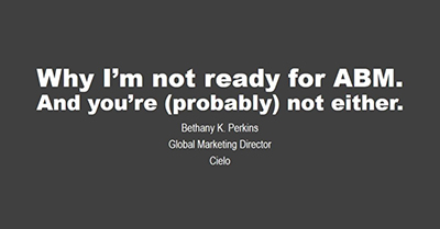 Why I'm Not Ready for ABM and You (probably) Aren't Either