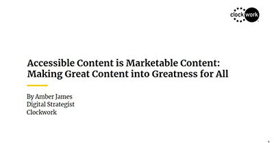 Accessible Content is Marketable Content: Turning Your Great Content into Greatness for All