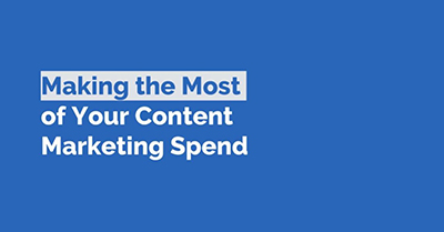 Making the Most of Your Content Marketing Spend