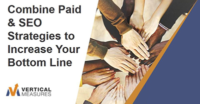 Combine Paid & SEO Strategies to Increase Your Bottom Line
