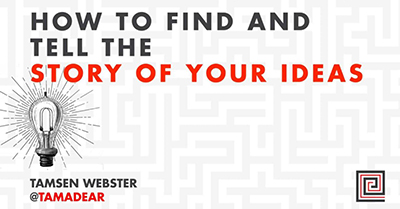 How to Find and Tell the Story of Your Ideas