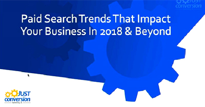 Paid Search Trends That Impact Your Business in 2018 and Beyond