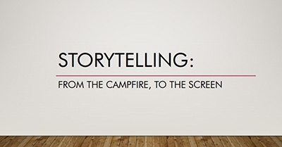 Storytelling: From the Campfire to the Screen
