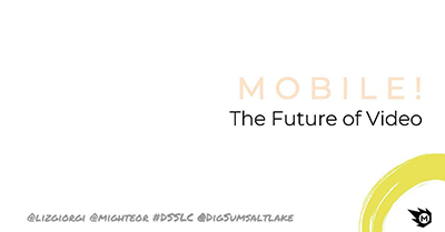 Creating Video for the Mobile-Focused Future