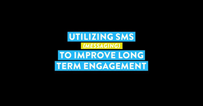 Utilizing SMS (Messaging) to Improve Long Term Engagement
