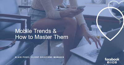 Mobile Trends & How to Master Them
