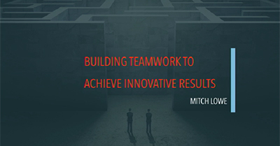 Building Teamwork to Achieve Innovative Results