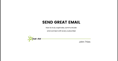 Send Great Email: How to Truly Communicate, Captivate and Connect with Every Subscriber