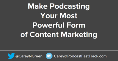 Make Podcasting Your Most Powerful Form of Content Marketing