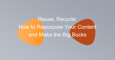 Reuse, Recycle: How to Repurpose Your Content in 2018