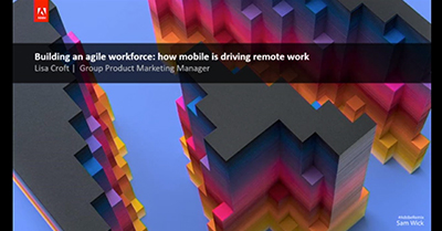 Building an Agile Workforce: How Mobile is Driving Remote Work