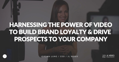 Harness Different Types of Videos to Build Brand Loyalty and Drive Prospects to Your Company