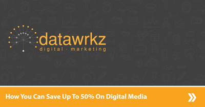 How You Can Save Up To 50% on Your Digital Media Budgets