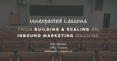 Unexpected Lessons from Building & Scaling an Inbound Marketing Machine