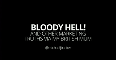 Bloody Hell! And Other Marketing Truths My British Mum Taught Me