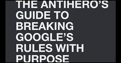 The Anti-Hero's Guide to Breaking Google's Rules with Purpose
