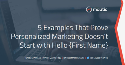 "Five Examples That Prove Personalized Marketing Doesn't Start with ""Hello [First Name]"""