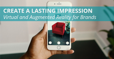 Create a Lasting Impression: Virtual and Augmented Reality for Brands