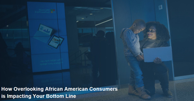 How Overlooking African American Consumers is Impacting Your Bottom Line