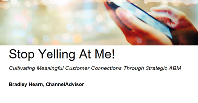 Stop Yelling At Me: Cultivating Meaningful Customer Connections Through Strategic ABM