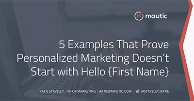 """Five Examples That Prove Personalized Marketing Doesn't Start with """"Hello {First Name}"""""""