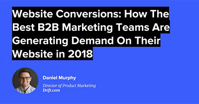 Website Conversions: How The Best B2B Marketing Teams Generate Demand On Their Website in 2018