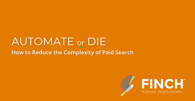 Automate or Die: How to Reduce the Complexity of Paid Search