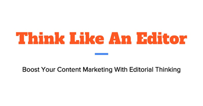Boost Your Content by Thinking Like An Editor